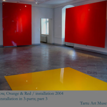 Teoksen nimi: Yellow Orange & Red / 2004/ Tartu Art Museum, Estonia