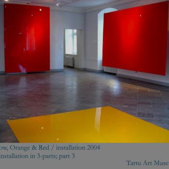 Teoksen nimi: Yellow Orange & Red / 2004/ Tartu Art Museum, Estonia