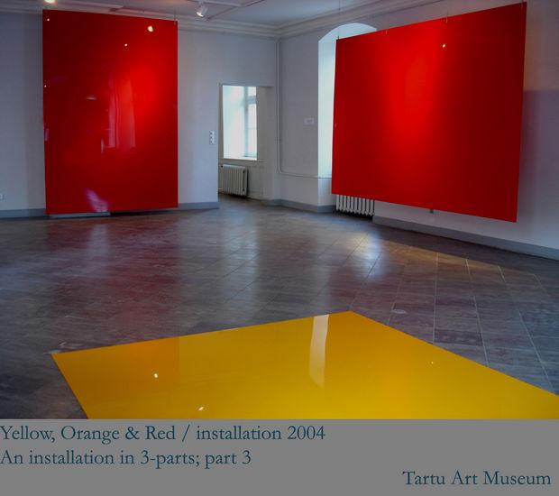 Yellow Orange & Red / 2004/ Tartu Art Museum, Estonia