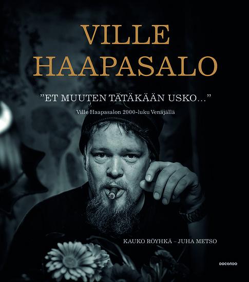 """Ville Haapasalo """"Et muuten usko tätäkää"""" 2014  Juha Metso / Kauko Röyhkä"""