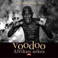 Teoksen nimi: Voodoo, Afrikan arkea 2015, Valokuvat: Juha Metso , Teksti: Juha Vakkuri
